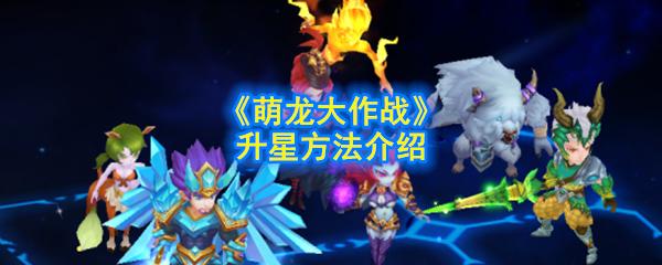 《萌龙大作战》升星方法介绍